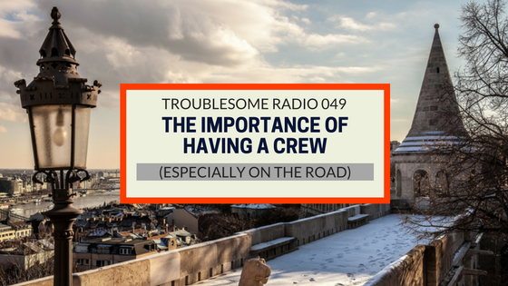 The Importance of Having a Crew While Traveling