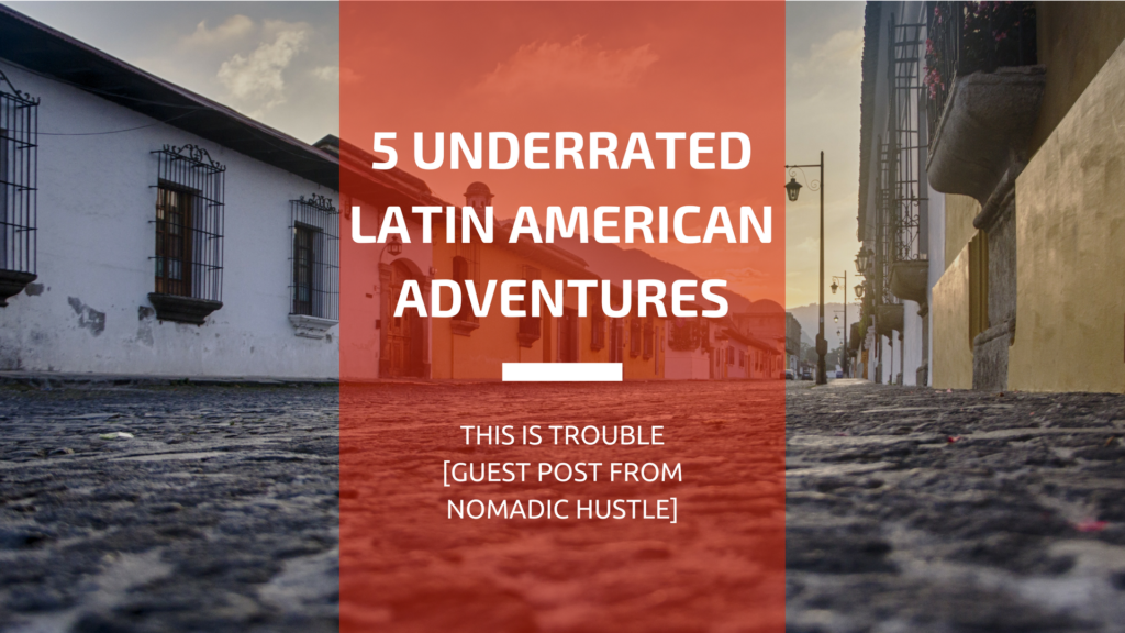 5 Latin American Adventures You Must Have