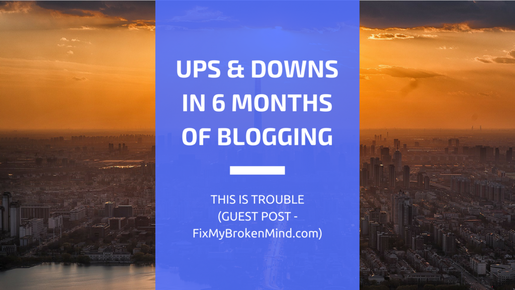 Ups and Downs to Expect in Your First 6 Months of Blogging