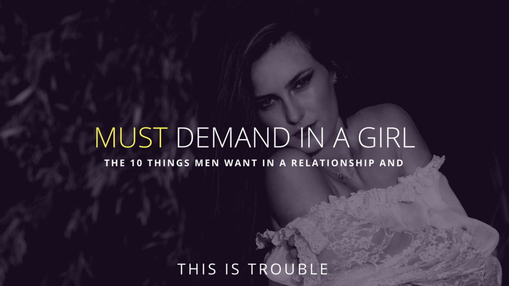 What Men Want In a Relationship: 10 Things You MUST Require of Her