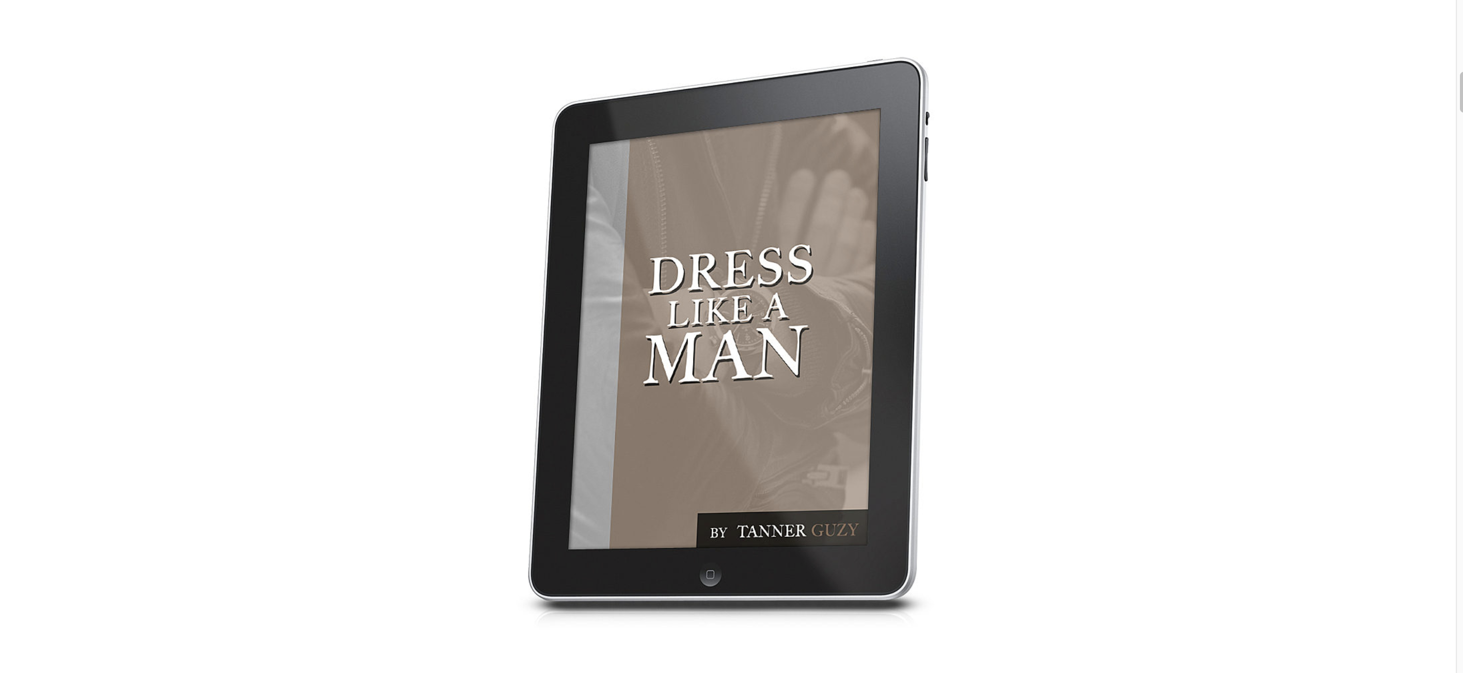 """Get Tanner Guzy's """"Dress Like A Man"""" Course For As Little As $1"""